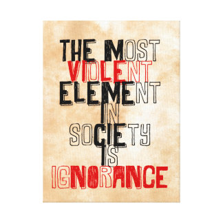 The most violent element in society is ignorance stretched canvas print