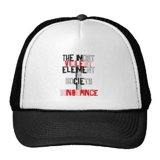 The most violent element in society is ignorance cap