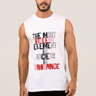 The most violent element in society is ignorance sleeveless shirt