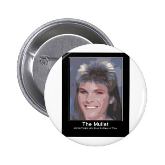 The Mullet making people ugly since the dawn of ti Pinback Button