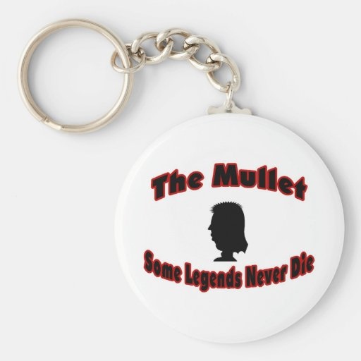 The Mullet-Some Legends Never Die Keychains