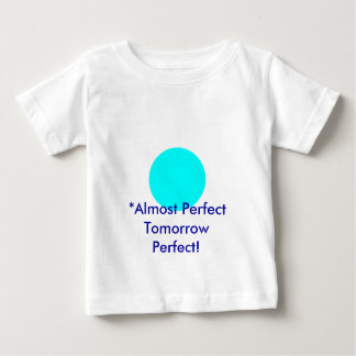 The MUSEUM *Almost Perfect Tomorrow Perfect! Baby T-Shirt