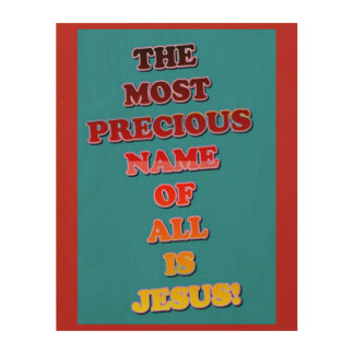 The Name Jesus Is The Most Precious Of All! Wood Wall Decor