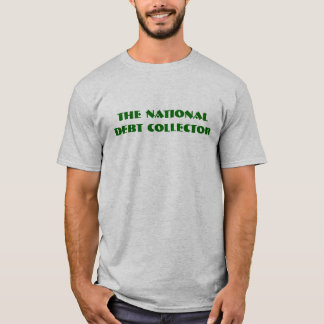 The National Debt Collector (It's Time To Pay Up!) T-Shirt