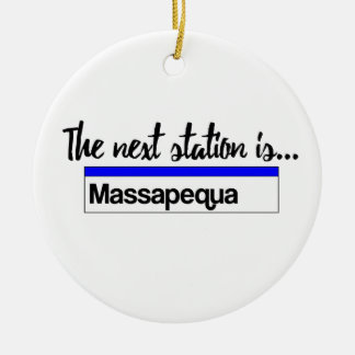 The Next Station is...Massapequa Ceramic Ornament