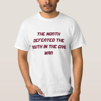 The North beat the South in the Civil War T-Shirt