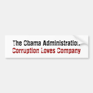 The Obama Administration, Corruption Loves Company Car Bumper Sticker