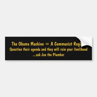 The Obama Machine = A Communist Regime , Questi... Bumper Sticker
