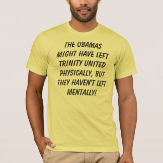 The Obamas might have left Trinity United physi... T-Shirt