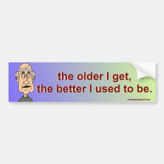 the older I get, Bumper Sticker