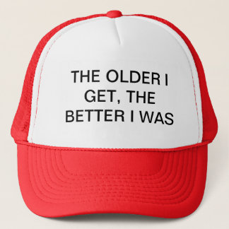 THE OLDER I GET, THE BETTER I WAS TRUCKER HAT