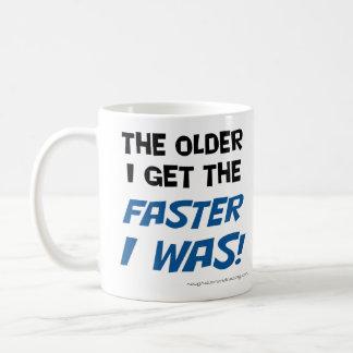The older I get the faster I was mug! Coffee Mug