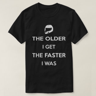 The Older I Get the Faster I Was T-Shirt