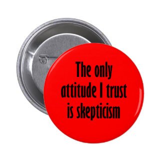 The only attitude I trust is skepticism 6 Cm Round Badge