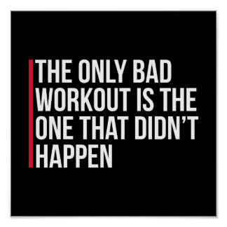 The Only Bad Workout Gym Quote Poster
