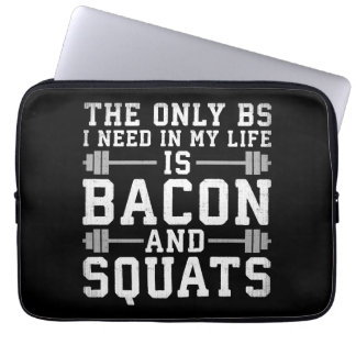 The Only BS I Need Is Bacon and Squats - Funny Gym Laptop Sleeve