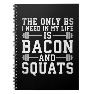 The Only BS I Need Is Bacon and Squats - Funny Gym Notebooks