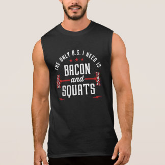 The Only BS I Need Is Bacon And Squats Sleeveless Shirt