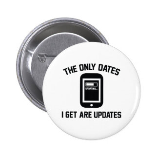 The Only Dates I Get Are Updates 6 Cm Round Badge