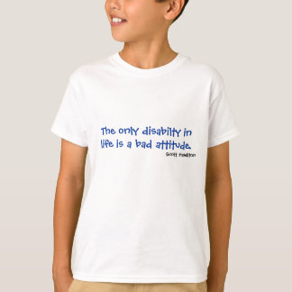 The only disabilty in life is a bad attitude. T-Shirt
