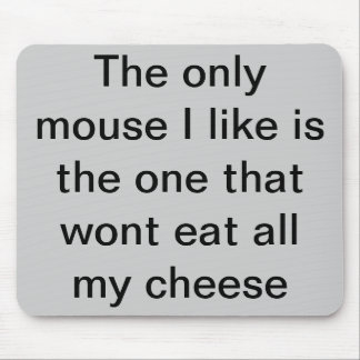 The only mouse I like is the one that wont eat ... Mouse Pad
