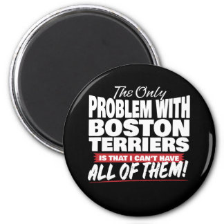 The Only Problem with Boston Terriers 6 Cm Round Magnet