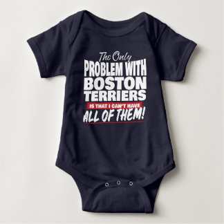 The Only Problem with Boston Terriers Baby Bodysuit