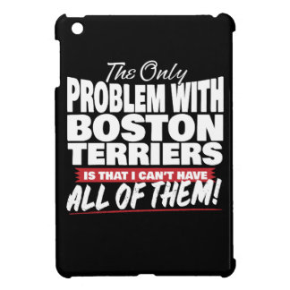 The Only Problem with Boston Terriers iPad Mini Case