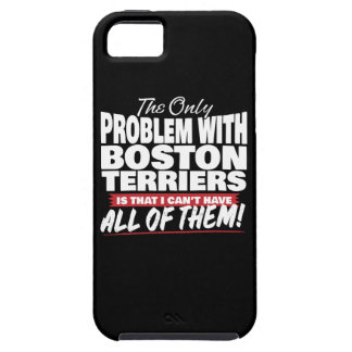 The Only Problem with Boston Terriers iPhone 5 Case