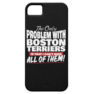 The Only Problem with Boston Terriers iPhone 5 Covers