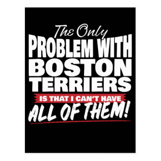 The Only Problem with Boston Terriers Postcard