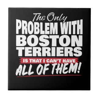 The Only Problem with Boston Terriers Tile