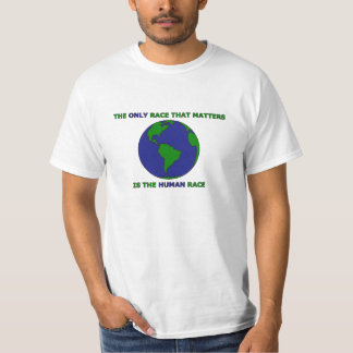 The Only Race That Matters Is The Human Race T-Shirt