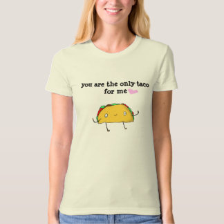 The Only Taco For Me shirt