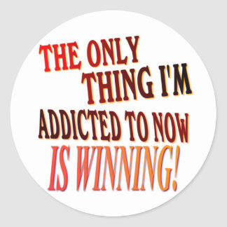 The Only Thing I'm Addicted To Is WINNING! Round Sticker