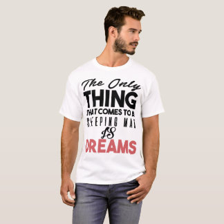 The Only Thing That Comes To A Sleeping Man Is Dre T-Shirt