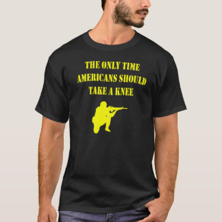 The Only Time Americans Should Take A Knee T-Shirt