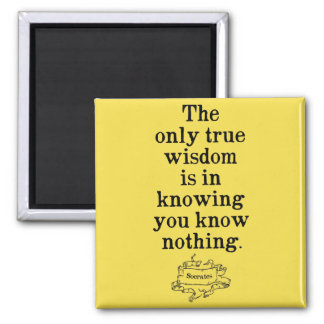 The only true wisdom - Socrates Quote Magnet