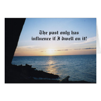 The past only has influence if I dwell on it. Greeting Card