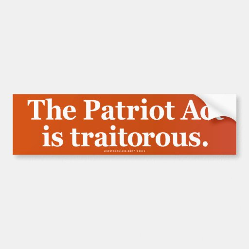 The Patriot Act is Traitorous Bumper Stickers