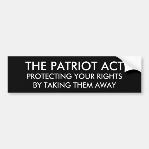 THE PATRIOT ACT, PROTECTING YOUR RIGHTSBY TAKIN... BUMPER STICKERS