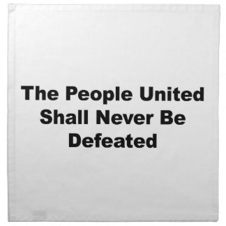 The People United Shall Never Be Defeated Napkin