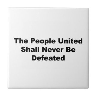 The People United Shall Never Be Defeated Small Square Tile