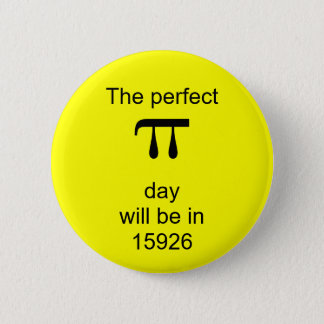 The perfect pi day will be in 15926 6 cm round badge