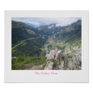 The Perfect View -Furka Pass, Switzerland Poster