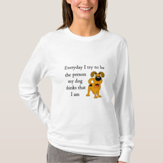 The person my dog thinks that I am T-Shirt