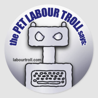 """""""The Pet Labour Troll Says:"""" Stickers"""