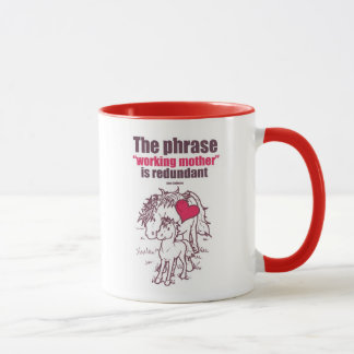 """""""The phrase """"working to mother"""" is redundant"""" Mug"""