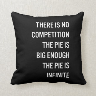 The Pie Is Big Enough Black And White Quote Cushions
