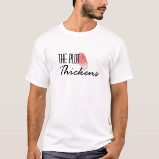 The Plot Thickens T-Shirt